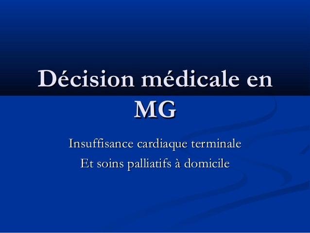Décision médicale enDécision médicale en MGMG Insuffisance cardiaque terminaleInsuffisance cardiaque terminale Et soins pa...