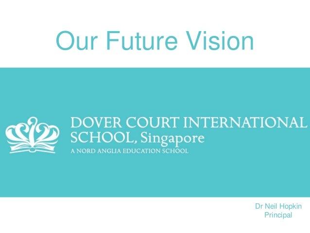 Our Future Vision Dr Neil Hopkin Principal