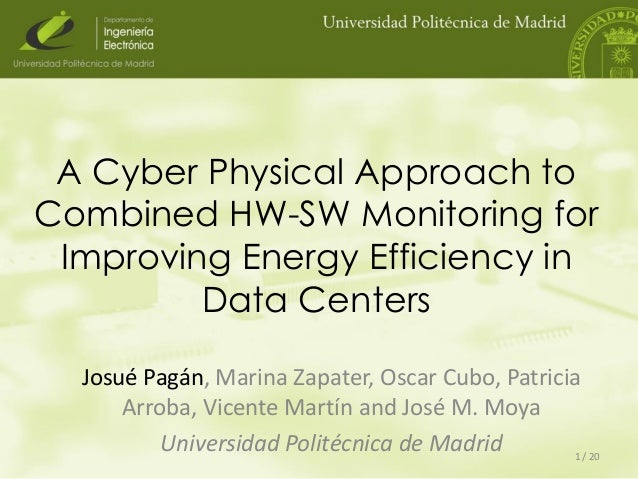 A Cyber Physical Approach to Combined HW-SW Monitoring for Improving Energy Efficiency in Data Centers Josué Pagán, Marina...