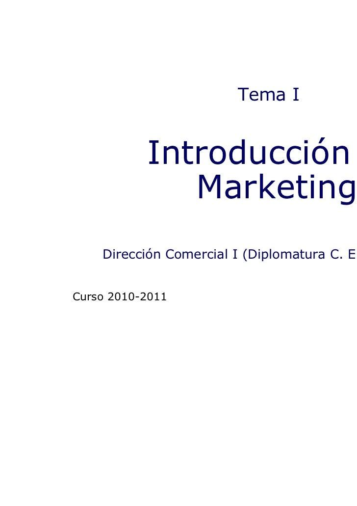 Tema I           Introducción al              Marketing    Dirección Comercial I (Diplomatura C. Empresariais)Curso 2010-2...