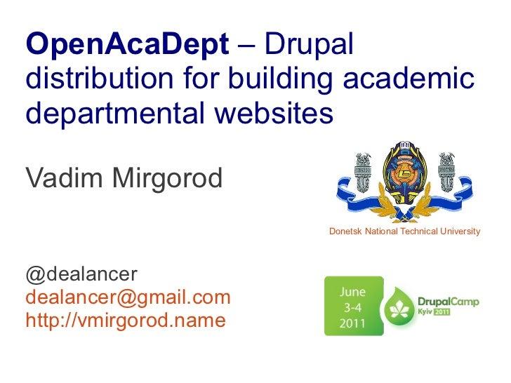 OpenAcaDept – Drupaldistribution for building academicdepartmental websitesVadim Mirgorod                        Donetsk N...