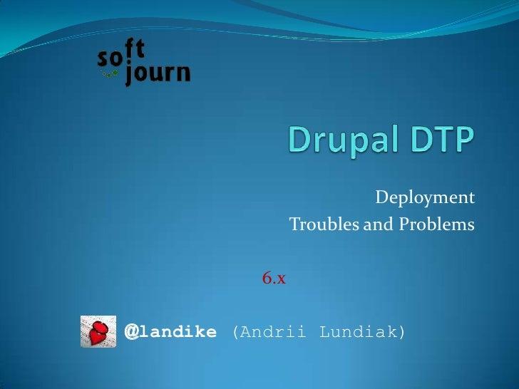 Drupal DTP<br />Deployment <br />Troubles and Problems<br />6.x<br />@landike (Andrii Lundiak)<br />