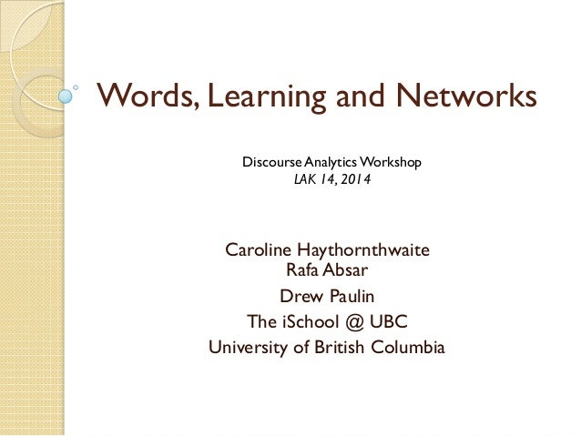 Words, Learning and Networks Caroline Haythornthwaite Rafa Absar Drew Paulin The iSchool @ UBC University of British Colum...