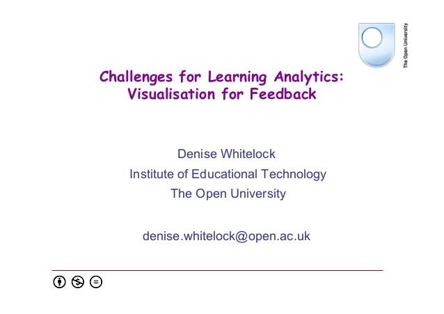 Challenges for Learning Analytics: Visualisation for Feedback Denise Whitelock Institute of Educational Technology The Ope...