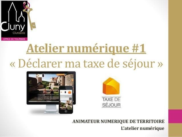 Atelier numérique #1 « Déclarer ma taxe de séjour » ANIMATEUR NUMERIQUE DE TERRITOIRE L'atelier numérique