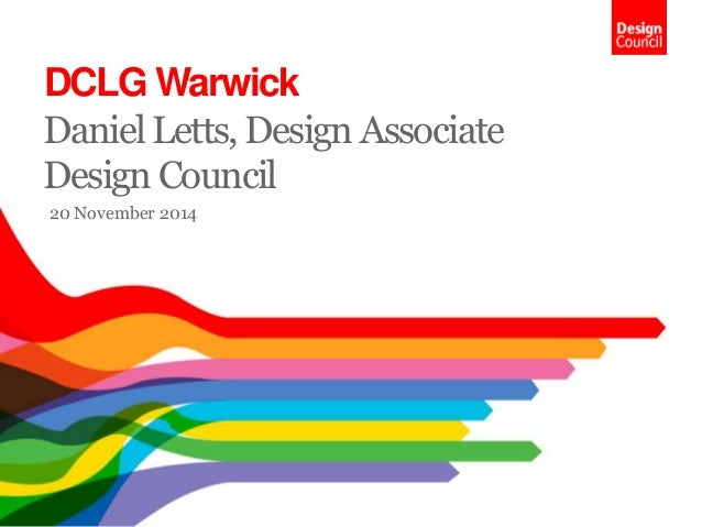 DCLG Warwick  Daniel Letts, Design Associate  Design Council  20 November 2014