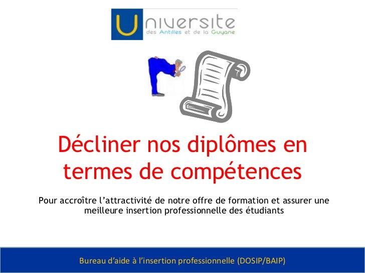 Décliner nos diplômes en termes de compétences<br />Pour accroître l'attractivité de notre offre de formation et assurer u...