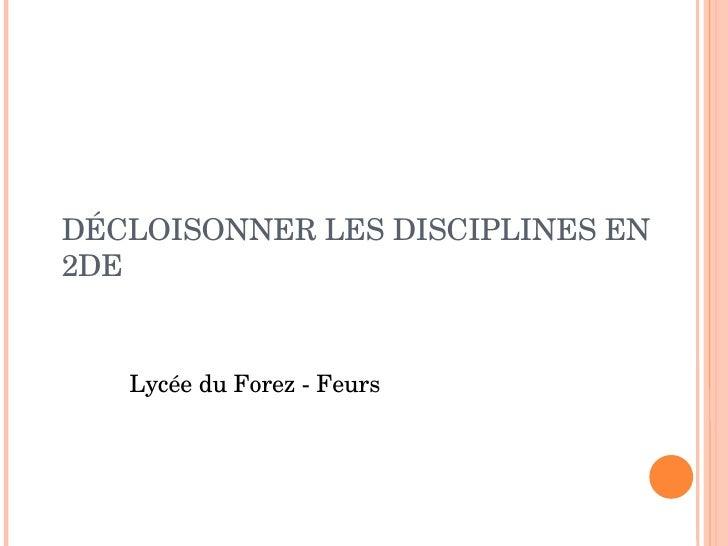 DÉCLOISONNER LES DISCIPLINES EN 2DE Lycée du Forez - Feurs