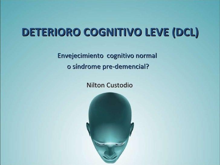 Envejecimiento  cognitivo normal  o síndrome pre-demencial? Nilton Custodio DETERIORO COGNITIVO LEVE (DCL)