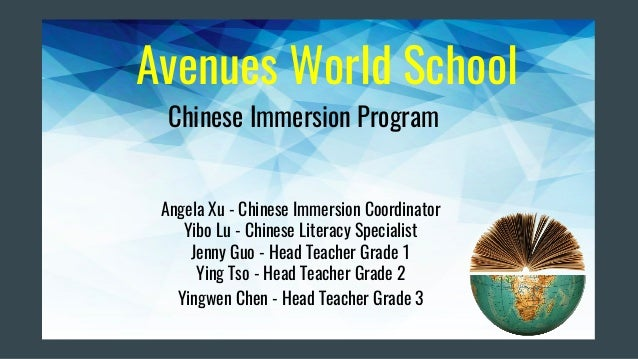 Avenues World School Chinese Immersion Program Angela Xu - Chinese Immersion Coordinator Yibo Lu - Chinese Literacy Specia...
