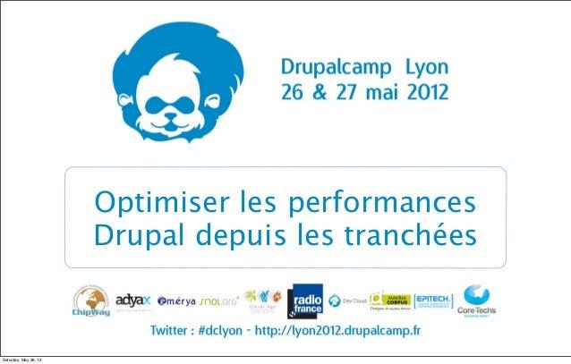 Optimiser les performances                       Drupal depuis les tranchéesSaturday, May 26, 12