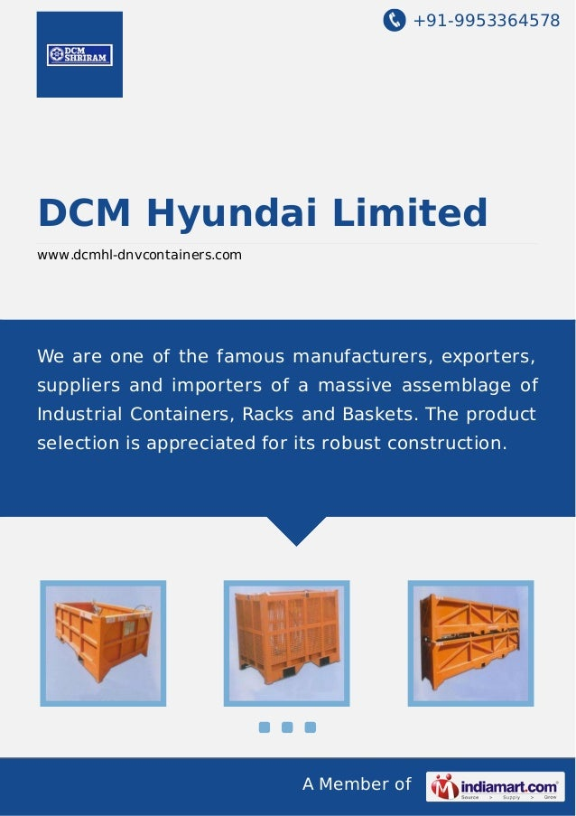 +91-9953364578  DCM Hyundai Limited www.dcmhl-dnvcontainers.com  We are one of the famous manufacturers, exporters, suppli...