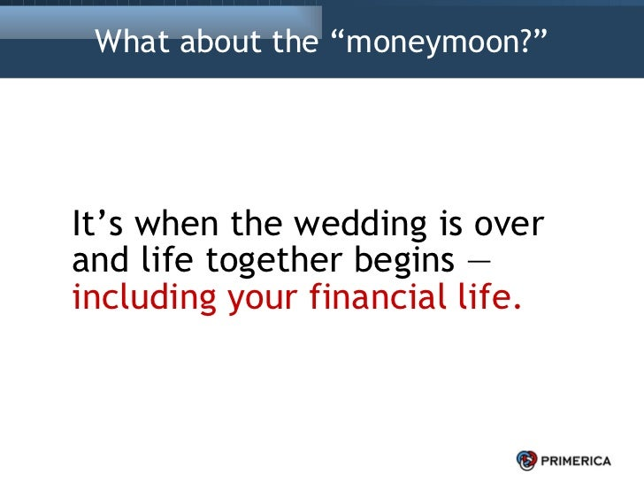"""What about the """"moneymoon?"""" <ul><li>It's when the wedding is over and life together begins —  including your financial lif..."""