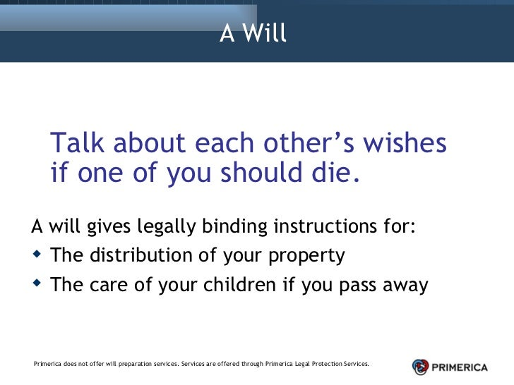 A Will  <ul><li>Talk about each other's wishes if one of you should die. </li></ul><ul><li>A will gives legally binding in...