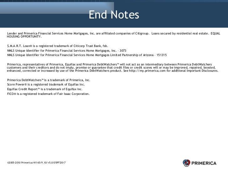 End Notes <ul><li>Lender and Primerica Financial Services Home Mortgages, Inc. are affiliated companies of Citigroup.  Loa...