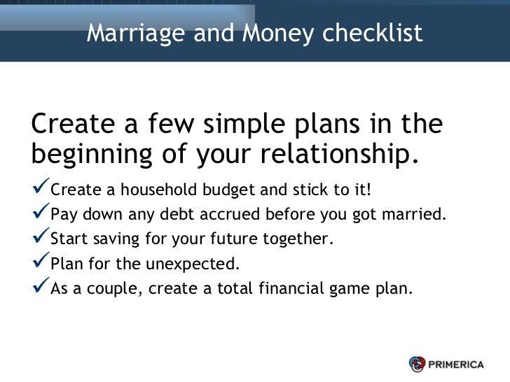 Marriage and Money checklist <ul><li>Create a few simple plans in the beginning of your relationship. </li></ul><ul><li>Cr...