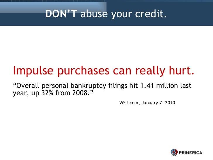 "DON'T  abuse your credit. <ul><li>Impulse purchases can really hurt. </li></ul><ul><li>"" Overall personal bankruptcy filin..."