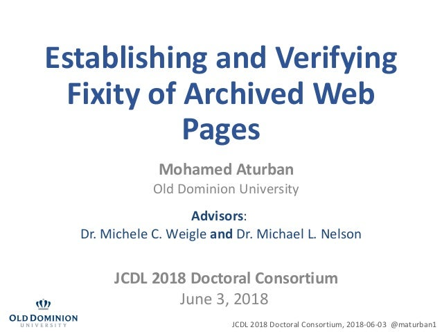 Establishing and Verifying Fixity of Archived Web Pages Mohamed Aturban Old Dominion University Advisors: Dr. Michele C. W...