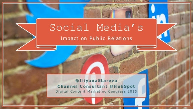 Social Media's Impact on Public Relations @ IliyanaStareva Channel Consultant @ H ub Spot D i g i t a l C o n t e n t M a ...