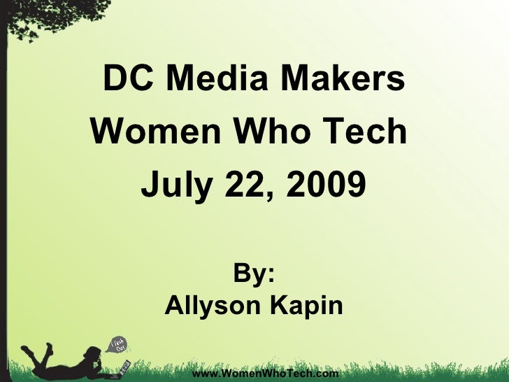 www.WomenWhoTech.com DC Media Makers Women Who Tech  July 22, 2009 By: Allyson Kapin
