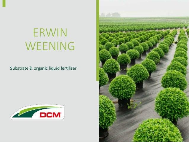 Substrate & organic liquid fertiliser ERWIN WEENING