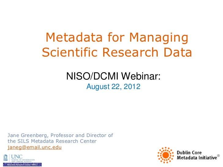 Metadata for Managing             Scientific Research Data                      NISO/DCMI Webinar:                        ...