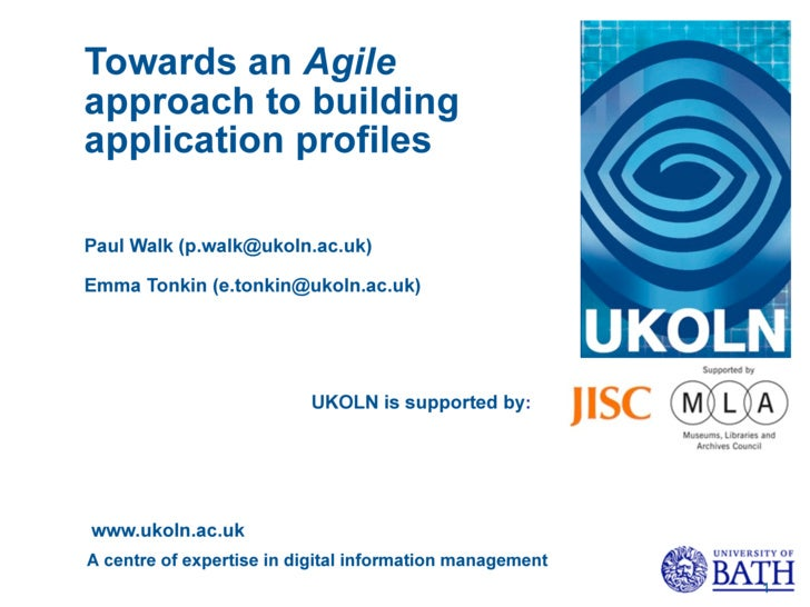 Towards an Agile approach to building application profiles  Paul Walk (p.walk@ukoln.ac.uk)  Emma Tonkin (e.tonkin@ukoln.ac...