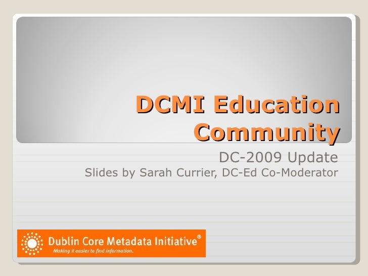 DCMI Education Community DC-2009 Update Slides by Sarah Currier, DC-Ed Co-Moderator