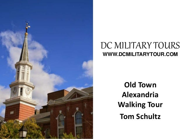 DC MILITARY TOURS WWW.DCMILITARYTOUR.COM Old Town Alexandria Walking Tour Tom Schultz