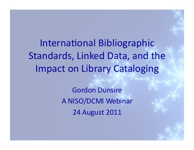 Internaonal	  Bibliographic	  Standards,	  Linked	  Data,	  and	  the	    Impact	  on	  Library	  Cataloging	             ...