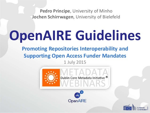 OpenAIRE Guidelines Promoting Repositories Interoperability and Supporting Open Access Funder Mandates 1 July 2015 Pedro P...