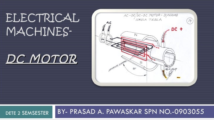 ELECTRICAL MACHINES- DC MOTOR BY- PRASAD A. PAWASKAR SPN NO.-0903055 DETE 2  SEMSESTER
