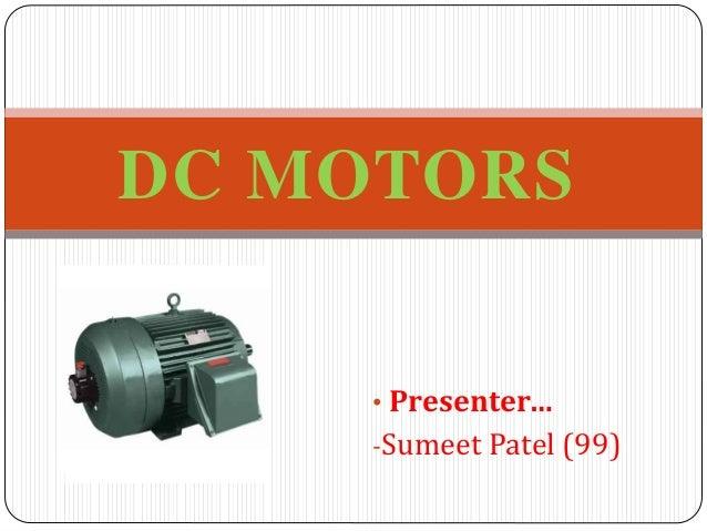 • Presenter… -Sumeet Patel (99) DC MOTORS
