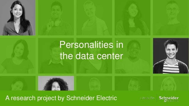 A research project by Schneider Electric Personalities in the data center