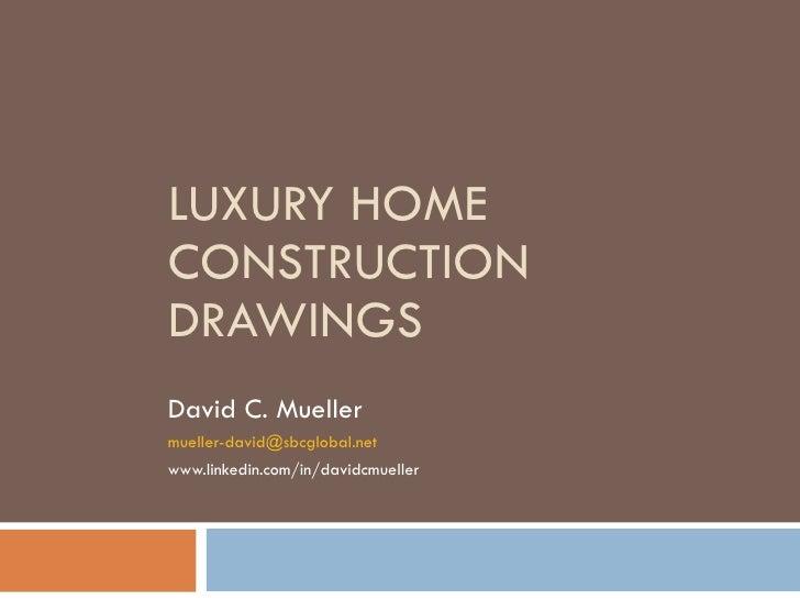 LUXURY HOME CONSTRUCTION DRAWINGS David C. Mueller [email_address] www.linkedin.com/in/davidcmueller