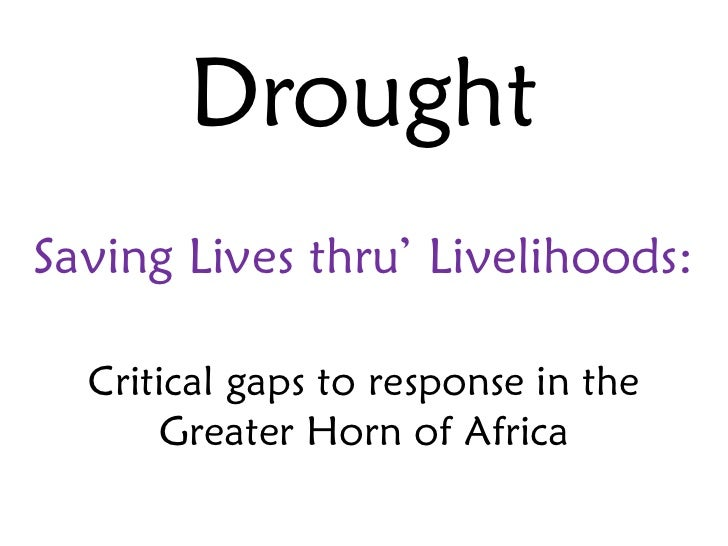 DroughtSaving Lives thru' Livelihoods:  Critical gaps to response in the      Greater Horn of Africa