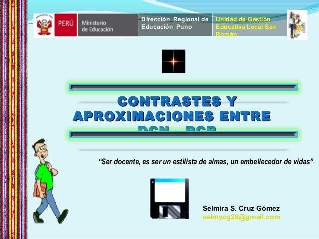 CONTRASTES YCONTRASTES Y APROXIMACIONES ENTREAPROXIMACIONES ENTRE DCN - PCRDCN - PCR Selmira S. Cruz Gómez selmycg28@gmail...