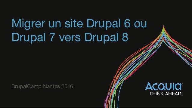 Migrer un site Drupal 6 ou Drupal 7 vers Drupal 8 DrupalCamp Nantes 2016