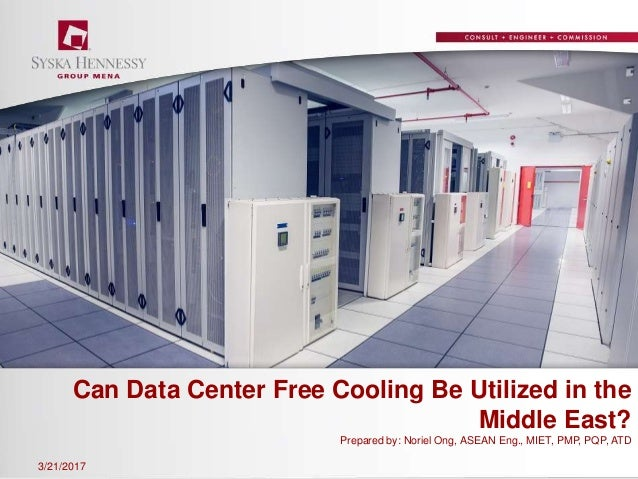 Can Data Center Free Cooling Be Utilized in the Middle East? Prepared by: Noriel Ong, ASEAN Eng., MIET, PMP, PQP, ATD 3/21...