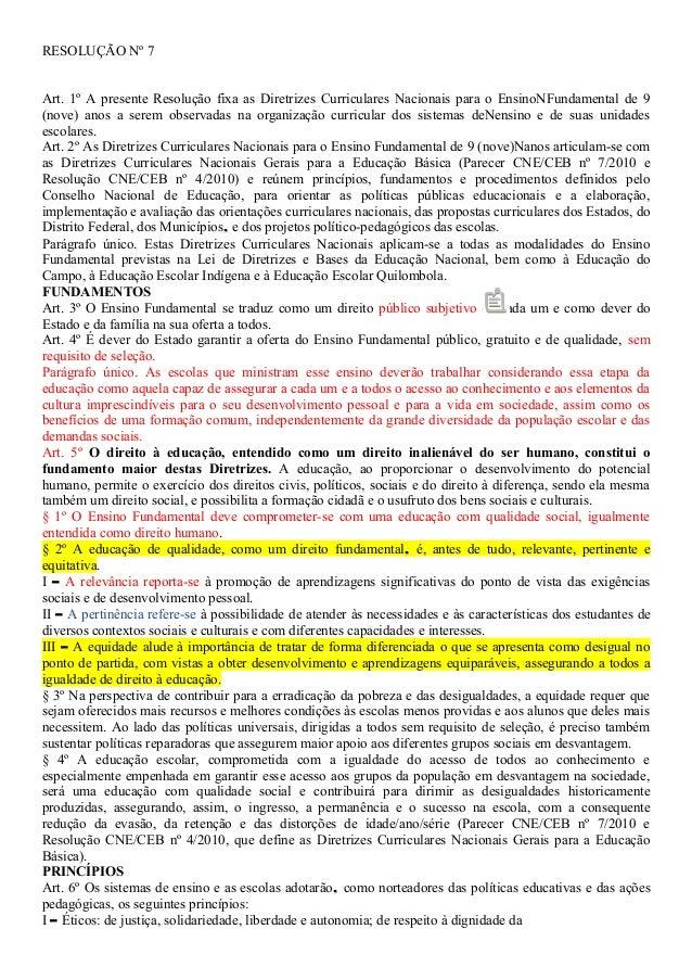 RESOLUÇÃO Nº 7 Art. 1º A presente Resolução fixa as Diretrizes Curriculares Nacionais para o EnsinoNFundamental de 9 (nove...