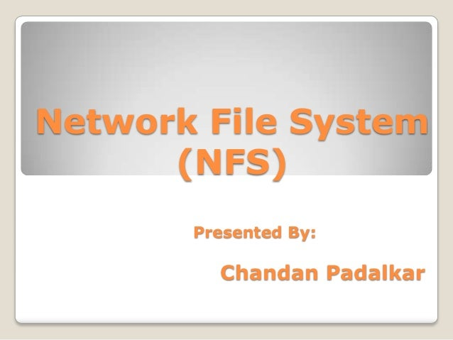 Network File System (NFS) Presented By:  Chandan Padalkar
