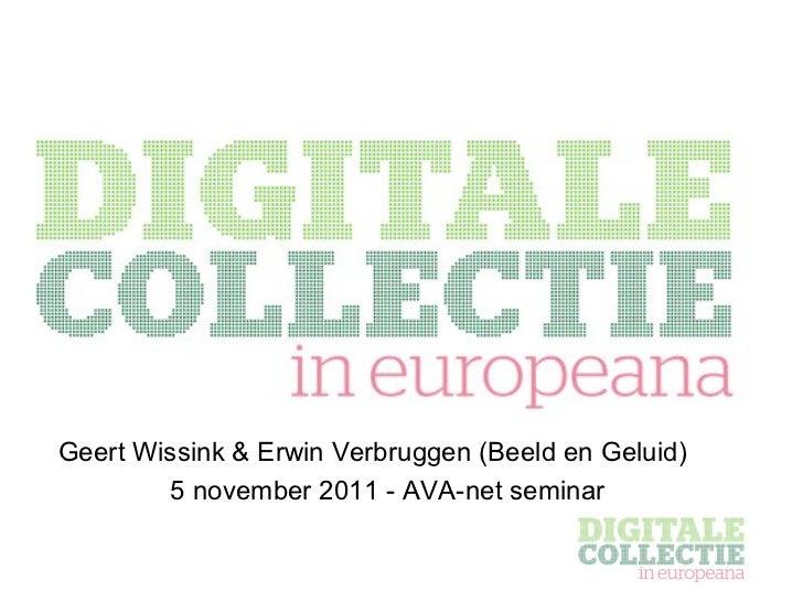 <ul><ul><li>Geert Wissink & Erwin Verbruggen (Beeld en Geluid) </li></ul></ul><ul><ul><li>5 november 2011 - AVA-net semina...