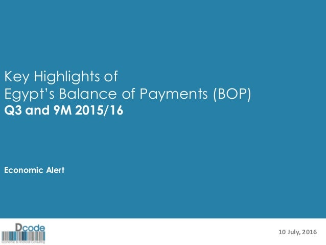 Key Highlights of Egypt's Balance of Payments (BOP) Q3 and 9M 2015/16 Economic Alert 10 July, 2016