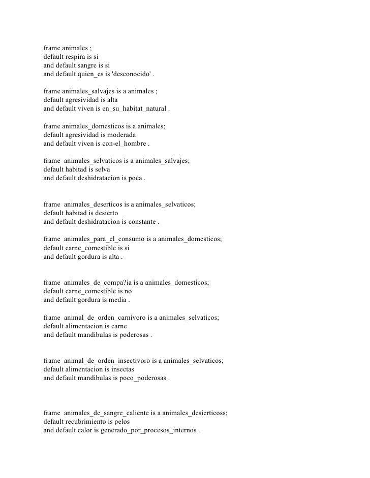 frame animales ; default respira is si and default sangre is si and default quien_es is 'desconocido' .  frame animales_sa...