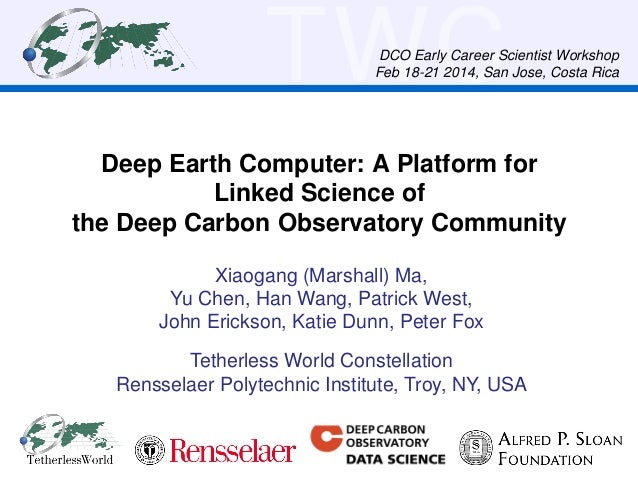 TWC  DCO Early Career Scientist Workshop Feb 18-21 2014, San Jose, Costa Rica  Deep Earth Computer: A Platform for Linked ...