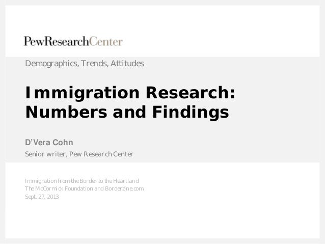 Immigration Research: Numbers and Findings D'Vera Cohn Demographics, Trends, Attitudes Senior writer, Pew Research Center ...