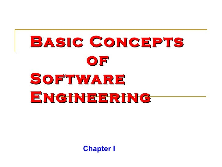 Basic Concepts    of  Software Engineering Chapter I