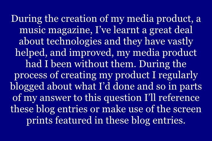 During the creation of my media product, a music magazine, I've learnt a great deal about technologies and they have vastl...