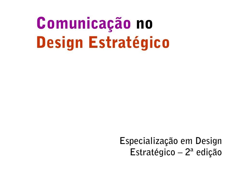 Comunicação no Design Estratégico                Especialização em Design              Estratégico – 2ª edição