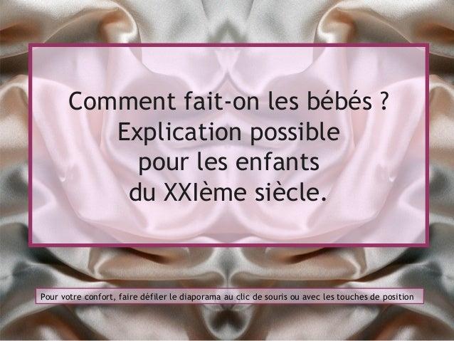 Comment fait-on les bébés ?Explication possiblepour les enfantsdu XXIème siècle.Pour votre confort, faire défiler le diapo...